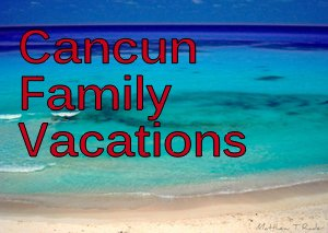 cancun-family-vacations