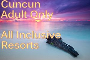 cuncun-adult-only-all-inclusive-resorts