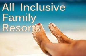 All Inclusive Family Resorts