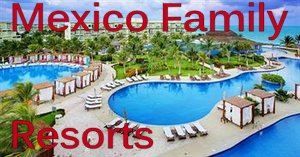 Mexico Family Resorts