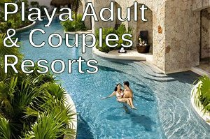 Playa Adults and Couples Resorts
