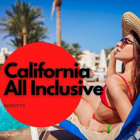 All Inclusive Resorts in California