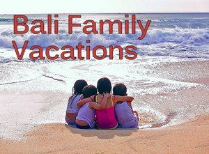 Bali Family Holiday
